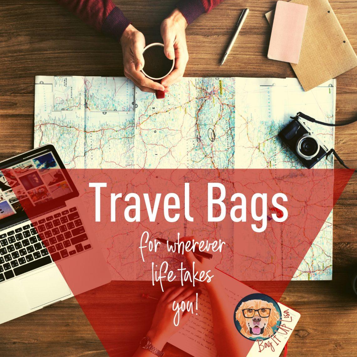 travel bags for wherever life takes you lisa herttua